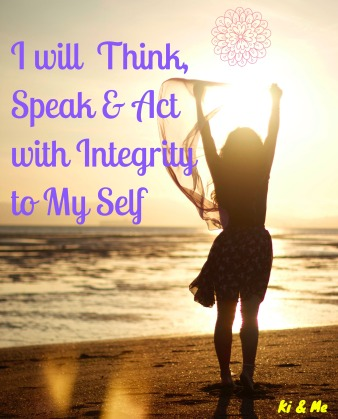 I will Think, Speak, and Act with Integrity to My Self